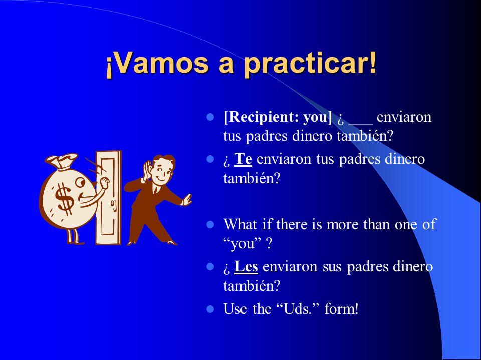¡Vamos a practicar! [Recipient: you] ¿ ___ enviaron tus padres dinero también ¿ Te enviaron tus padres dinero también